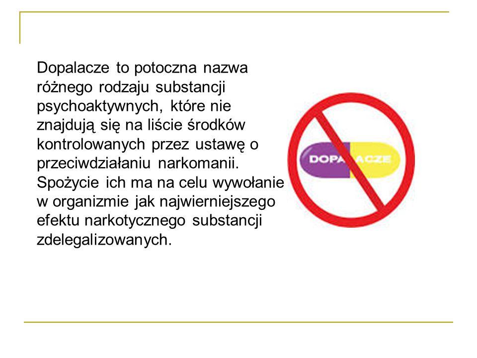 Dopalacze to potoczna nazwa różnego rodzaju substancji psychoaktywnych, które nie znajdują się na liście środków kontrolowanych przez ustawę o przeciwdziałaniu narkomanii.
