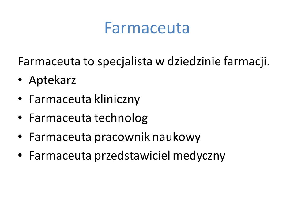 Farmaceuta Farmaceuta to specjalista w dziedzinie farmacji. Aptekarz