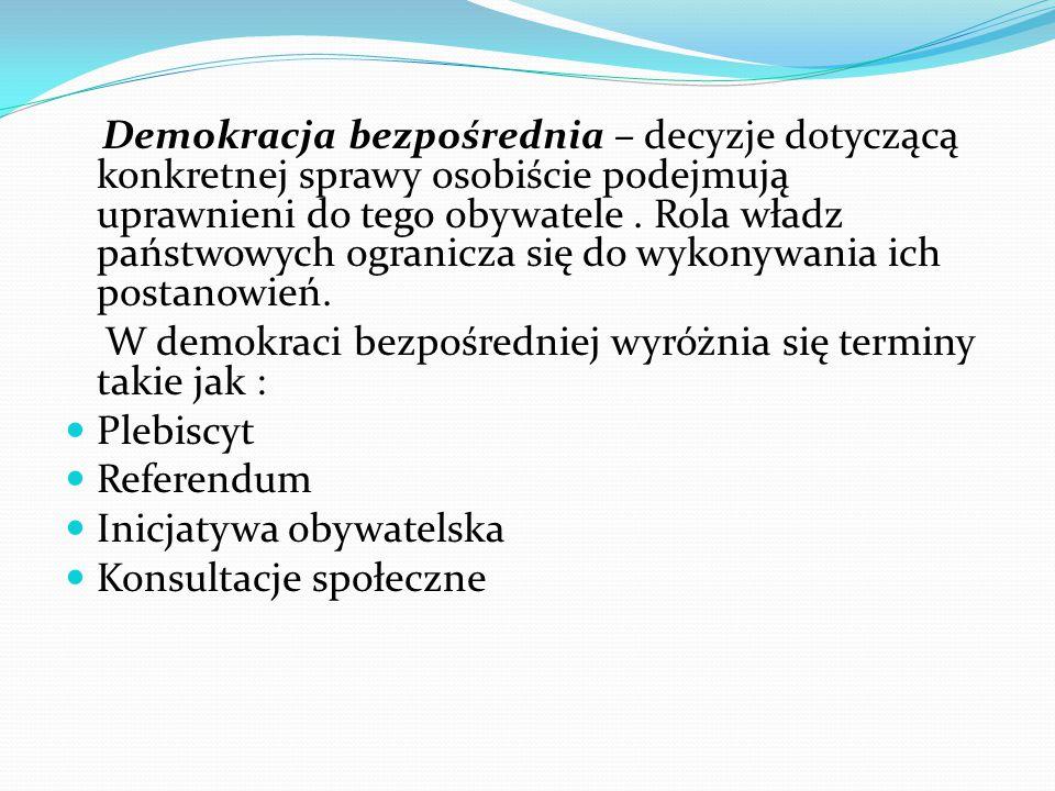 Demokracja bezpośrednia – decyzje dotyczącą konkretnej sprawy osobiście podejmują uprawnieni do tego obywatele . Rola władz państwowych ogranicza się do wykonywania ich postanowień.