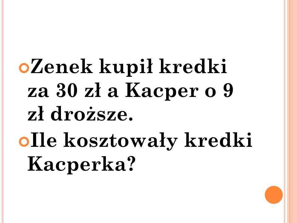Zenek kupił kredki za 30 zł a Kacper o 9 zł droższe.