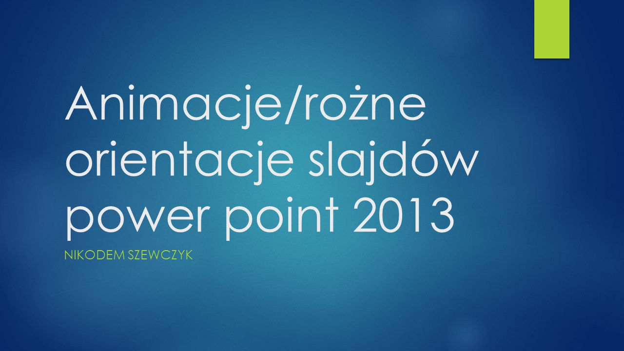 Animacje/rożne orientacje slajdów power point 2013
