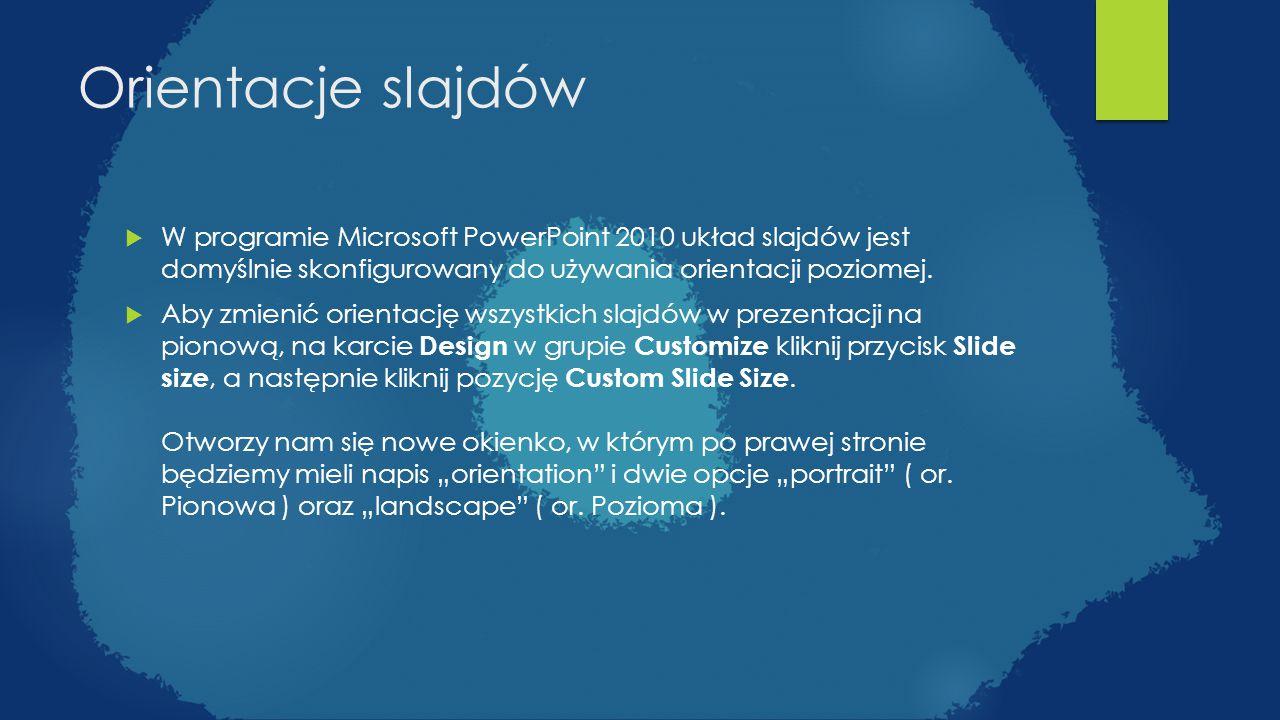 Orientacje slajdów W programie Microsoft PowerPoint 2010 układ slajdów jest domyślnie skonfigurowany do używania orientacji poziomej.