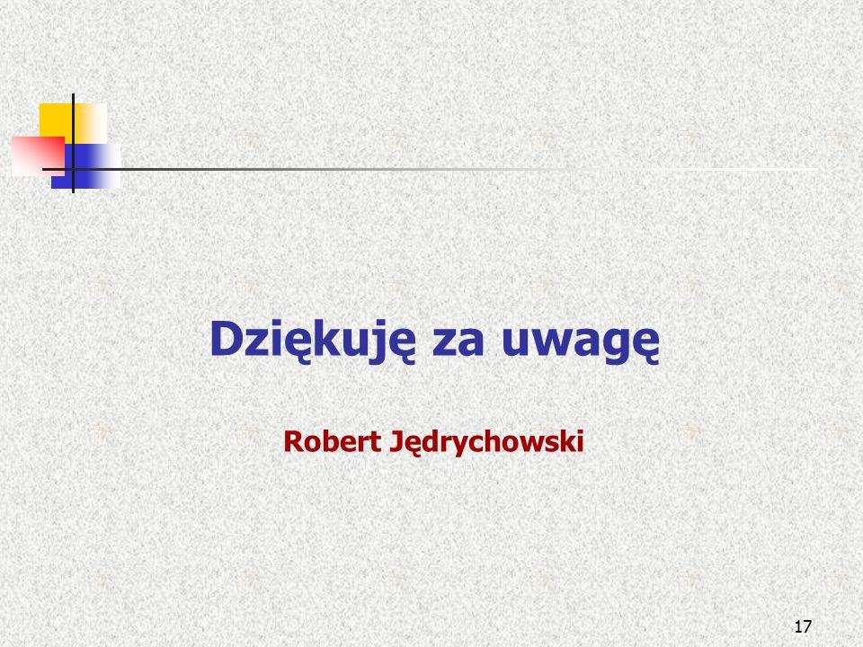 Dziękuję za uwagę Robert Jędrychowski