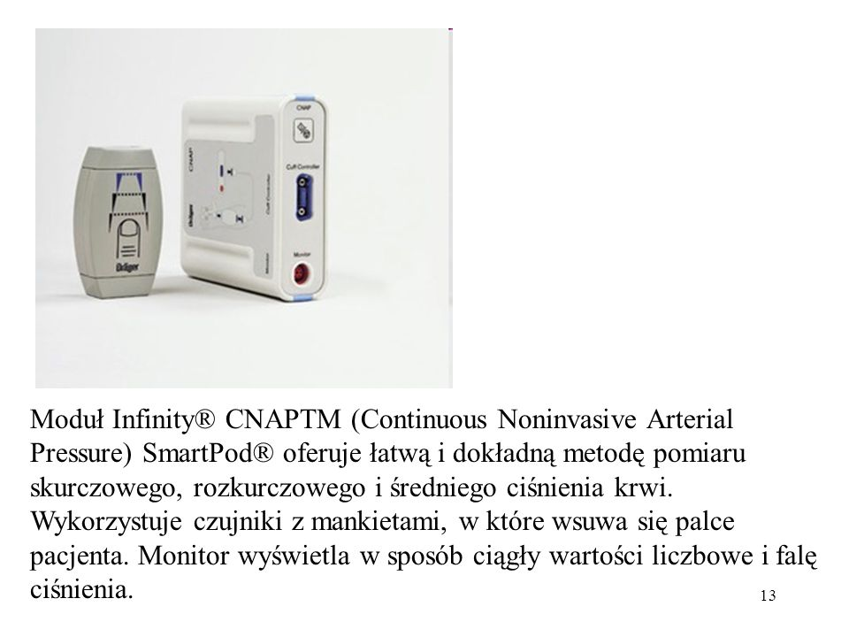 Moduł Infinity® CNAPTM (Continuous Noninvasive Arterial Pressure) SmartPod® oferuje łatwą i dokładną metodę pomiaru skurczowego, rozkurczowego i średniego ciśnienia krwi.