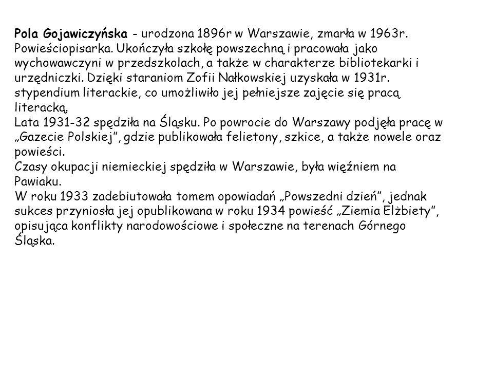 Pola Gojawiczyńska - urodzona 1896r w Warszawie, zmarła w 1963r