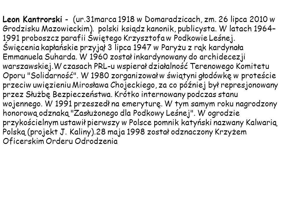 Leon Kantrorski - (ur. 31marca 1918 w Domaradzicach, zm