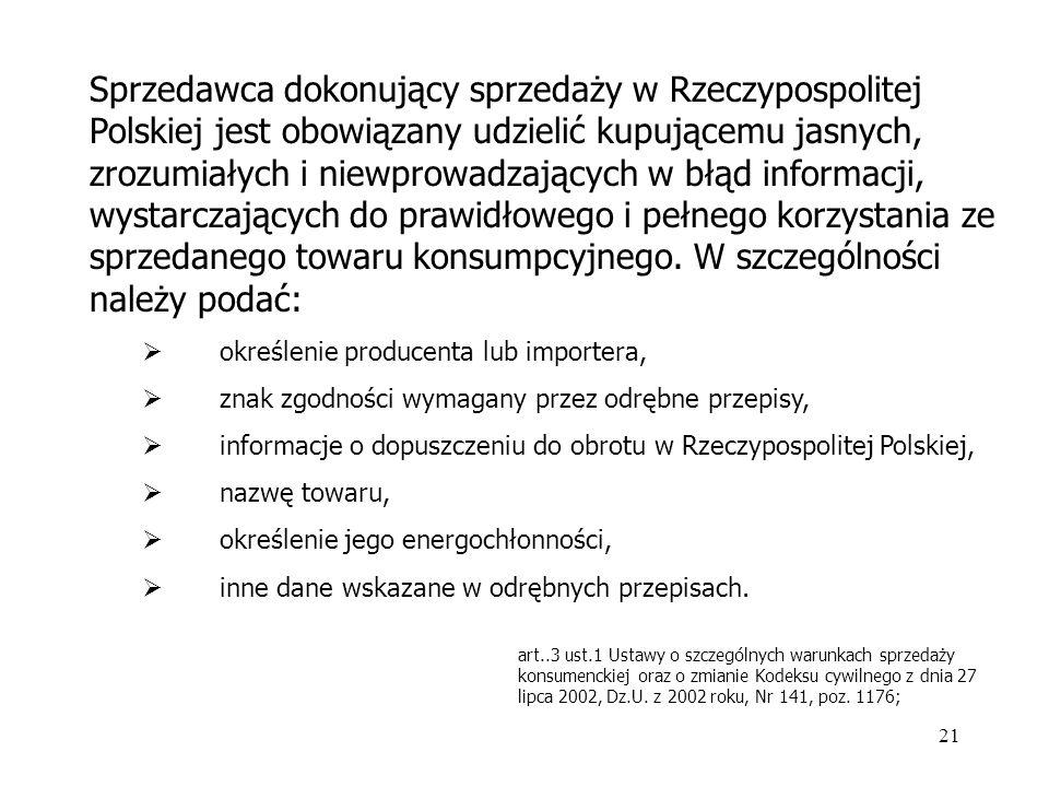 Sprzedawca dokonujący sprzedaży w Rzeczypospolitej Polskiej jest obowiązany udzielić kupującemu jasnych, zrozumiałych i niewprowadzających w błąd informacji, wystarczających do prawidłowego i pełnego korzystania ze sprzedanego towaru konsumpcyjnego. W szczególności należy podać: