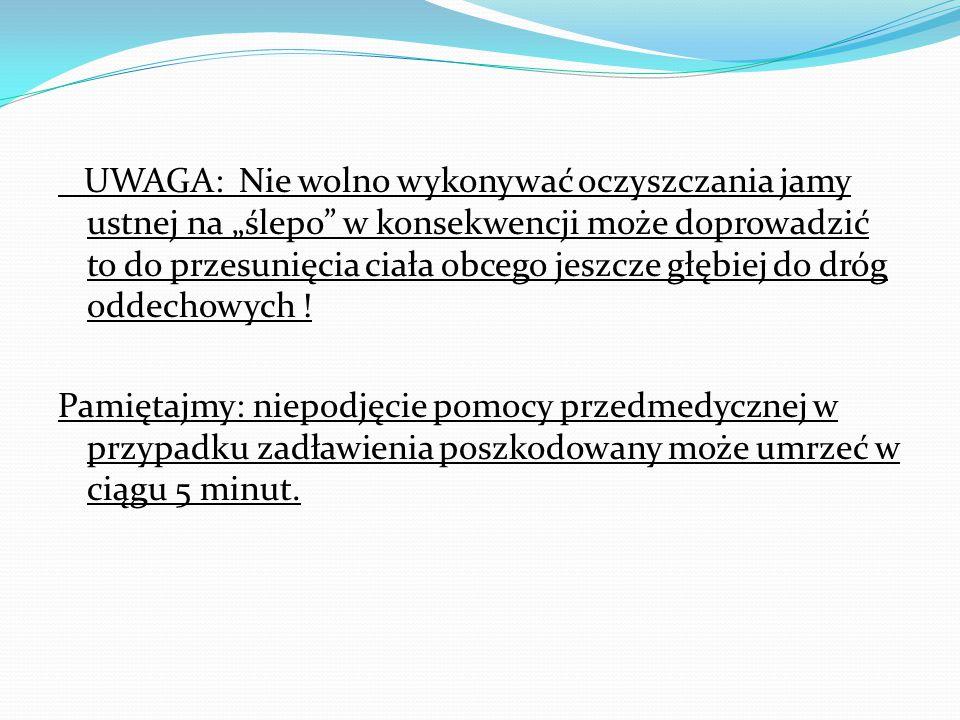 """UWAGA: Nie wolno wykonywać oczyszczania jamy ustnej na """"ślepo w konsekwencji może doprowadzić to do przesunięcia ciała obcego jeszcze głębiej do dróg oddechowych ."""