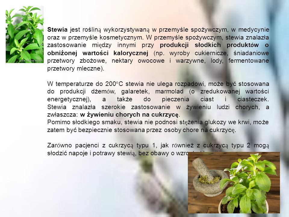 Stewia jest rośliną wykorzystywaną w przemyśle spożywczym, w medycynie oraz w przemyśle kosmetycznym. W przemyśle spożywczym, stewia znalazła zastosowanie między innymi przy produkcji słodkich produktów o obniżonej wartości kalorycznej (np. wyroby cukiernicze, śniadaniowe przetwory zbożowe, nektary owocowe i warzywne, lody, fermentowane przetwory mleczne).