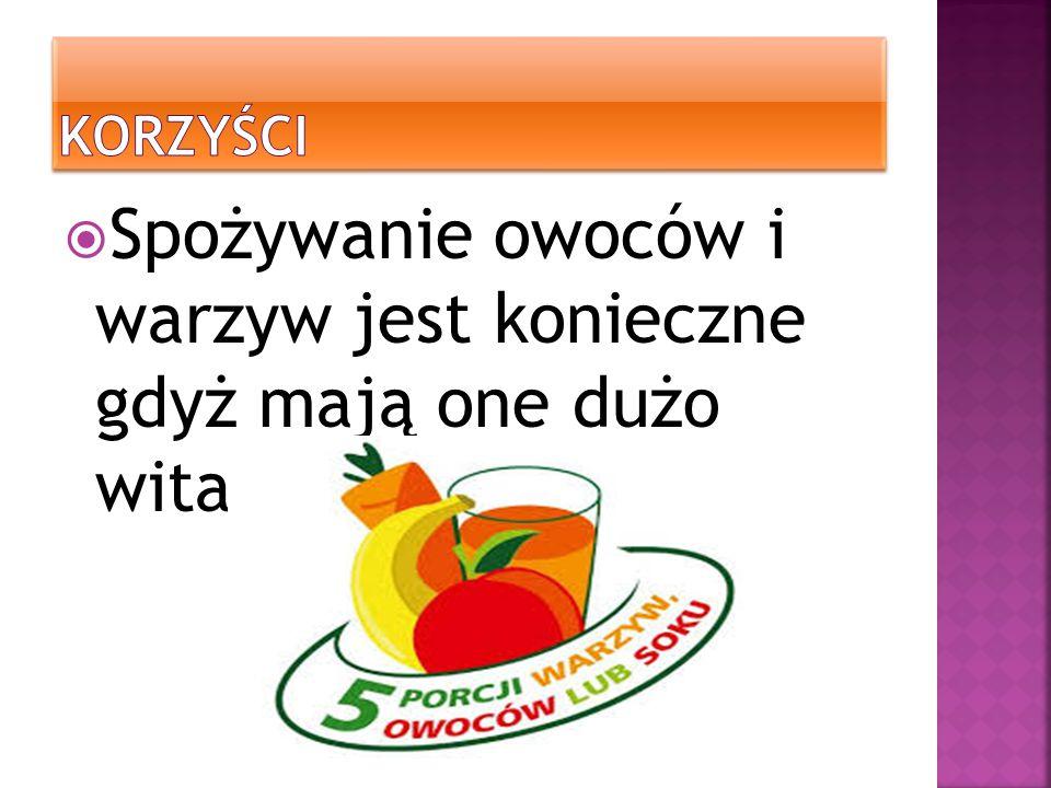Spożywanie owoców i warzyw jest konieczne gdyż mają one dużo witamin.