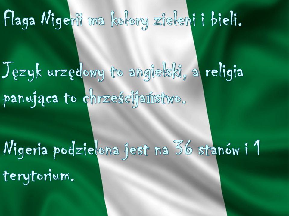Flaga Nigerii ma kolory zieleni i bieli.