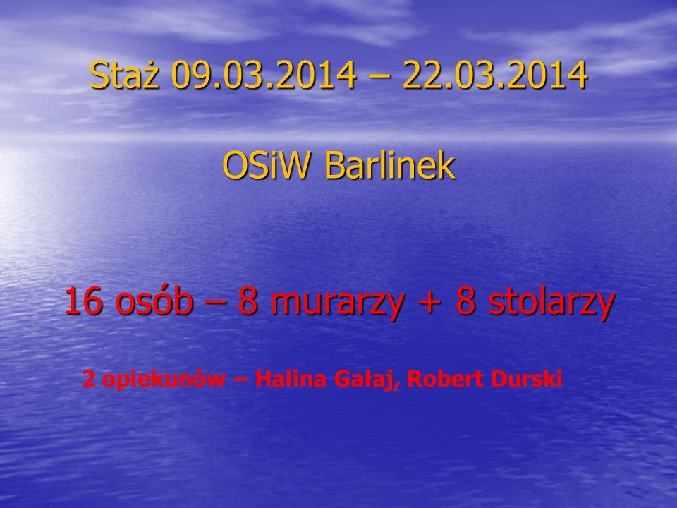 Staż 09.03.2014 – 22.03.2014 OSiW Barlinek 16 osób – 8 murarzy + 8 stolarzy