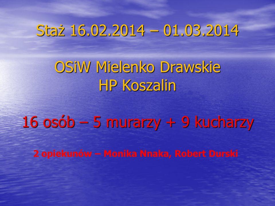 Staż 16.02.2014 – 01.03.2014 OSiW Mielenko Drawskie HP Koszalin 16 osób – 5 murarzy + 9 kucharzy