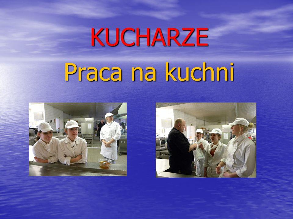 KUCHARZE Praca na kuchni