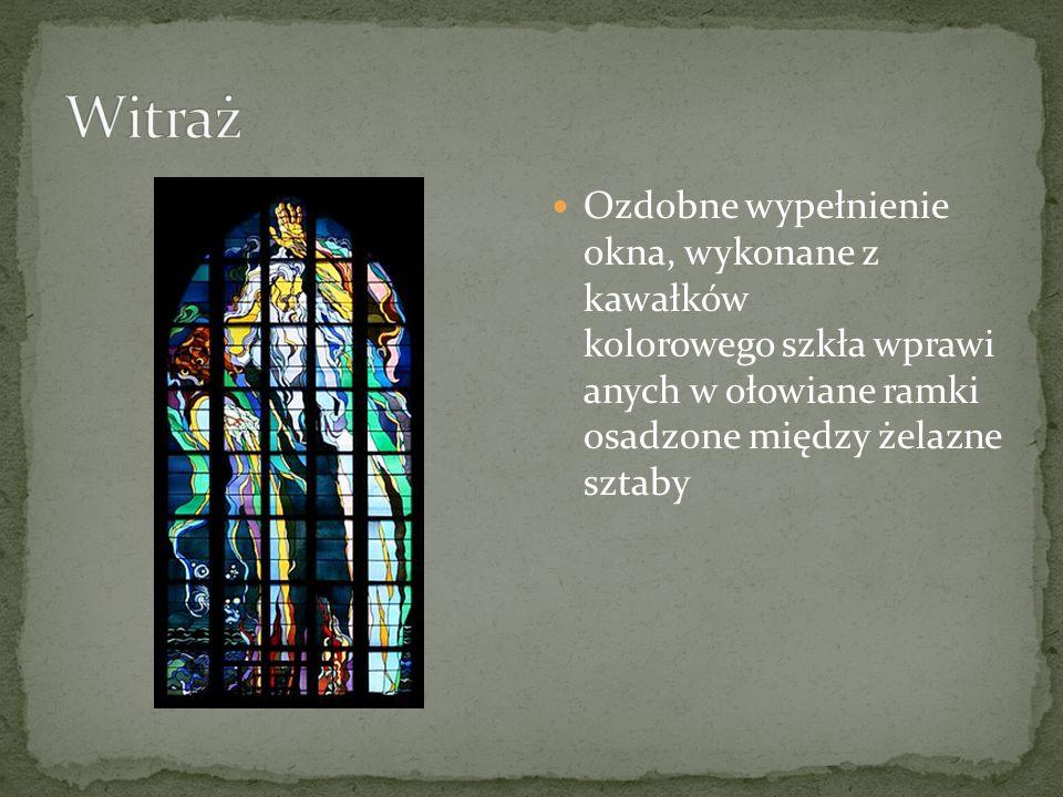 Witraż Ozdobne wypełnienie okna, wykonane z kawałków kolorowego szkła wprawi anych w ołowiane ramki osadzone między żelazne sztaby.