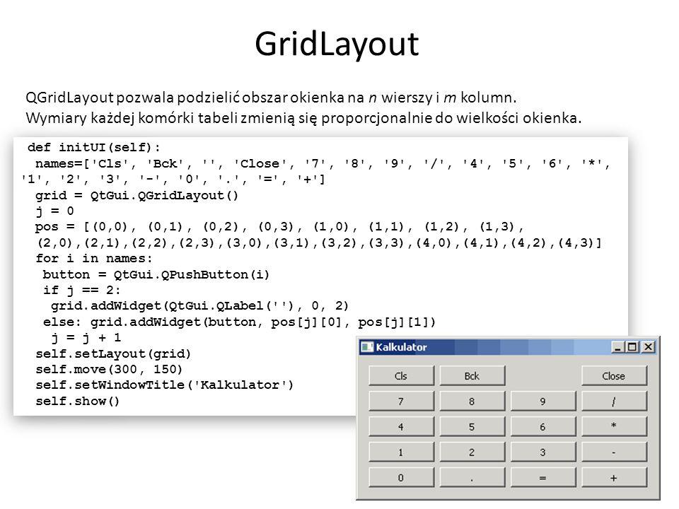 GridLayout QGridLayout pozwala podzielić obszar okienka na n wierszy i m kolumn.