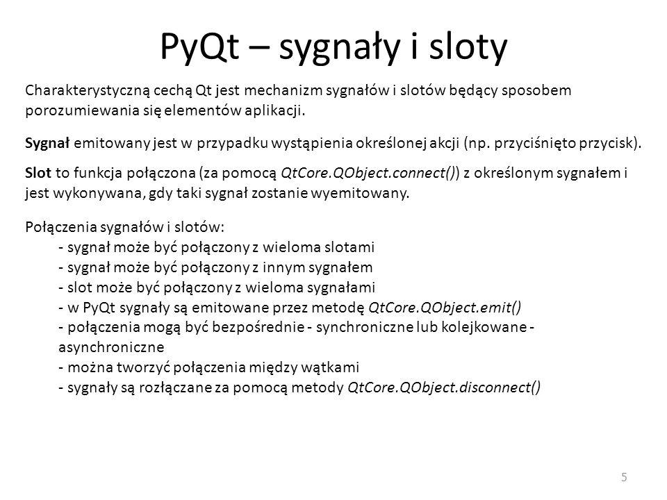 PyQt – sygnały i sloty Charakterystyczną cechą Qt jest mechanizm sygnałów i slotów będący sposobem porozumiewania się elementów aplikacji.
