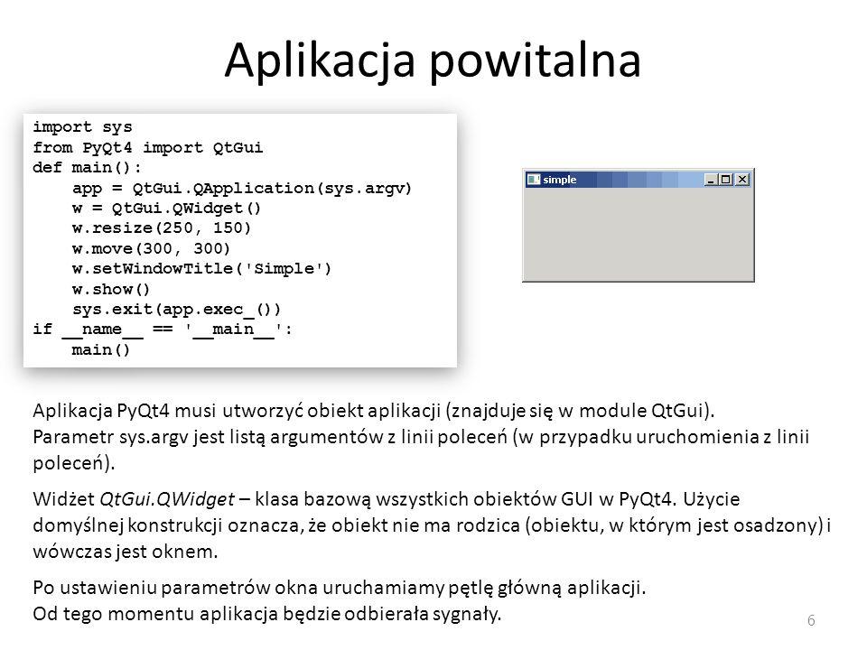 Aplikacja powitalna import sys. from PyQt4 import QtGui. def main(): app = QtGui.QApplication(sys.argv)