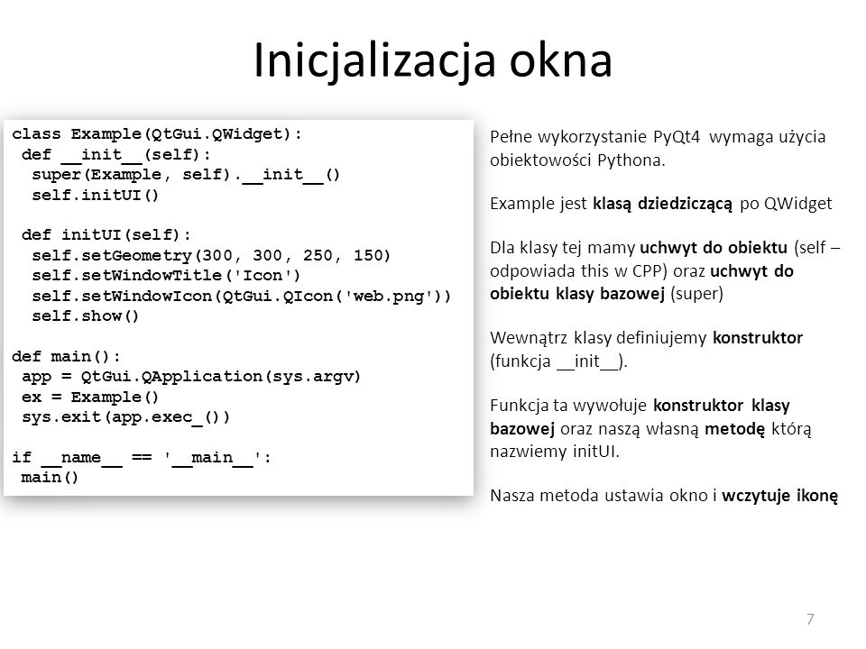 Inicjalizacja okna class Example(QtGui.QWidget): def __init__(self): super(Example, self).__init__()