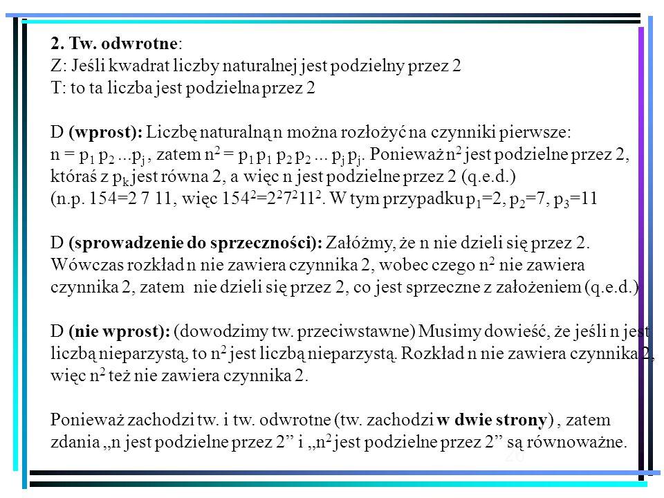 2. Tw. odwrotne: Z: Jeśli kwadrat liczby naturalnej jest podzielny przez 2. T: to ta liczba jest podzielna przez 2.