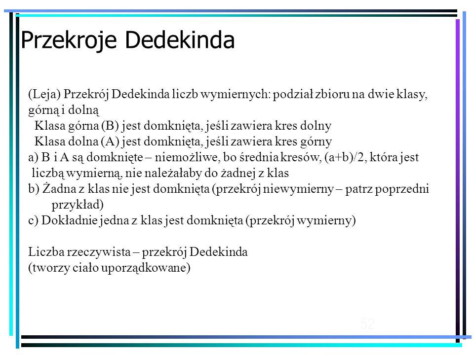 Przekroje Dedekinda (Leja) Przekrój Dedekinda liczb wymiernych: podział zbioru na dwie klasy, górną i dolną.
