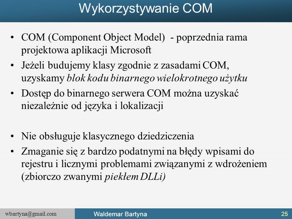 Wykorzystywanie COM COM (Component Object Model) - poprzednia rama projektowa aplikacji Microsoft.