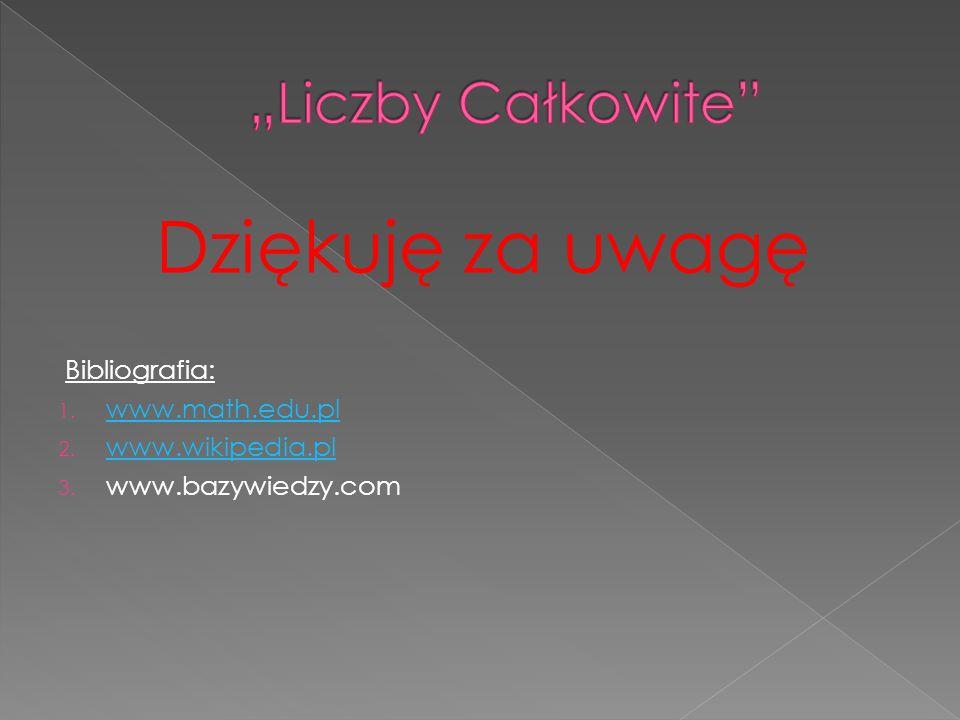 """Dziękuję za uwagę """"Liczby Całkowite Bibliografia: www.math.edu.pl"""