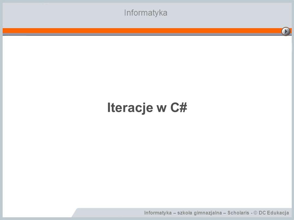 Iteracje w C# Informatyka Cele lekcji: Wiadomości: Uczeń potrafi: