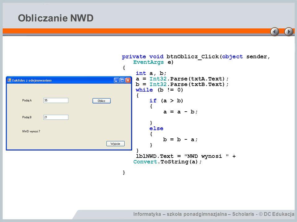Obliczanie NWD private void btnOblicz_Click(object sender, EventArgs e) { int a, b; a = Int32.Parse(txtA.Text);