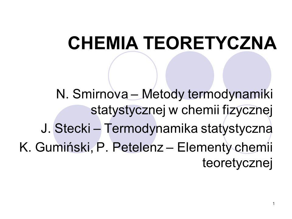 CHEMIA TEORETYCZNA N. Smirnova – Metody termodynamiki statystycznej w chemii fizycznej. J. Stecki – Termodynamika statystyczna.
