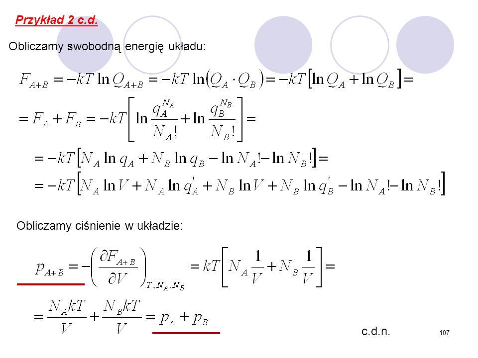Przykład 2 c.d. Obliczamy swobodną energię układu: Obliczamy ciśnienie w układzie: c.d.n.