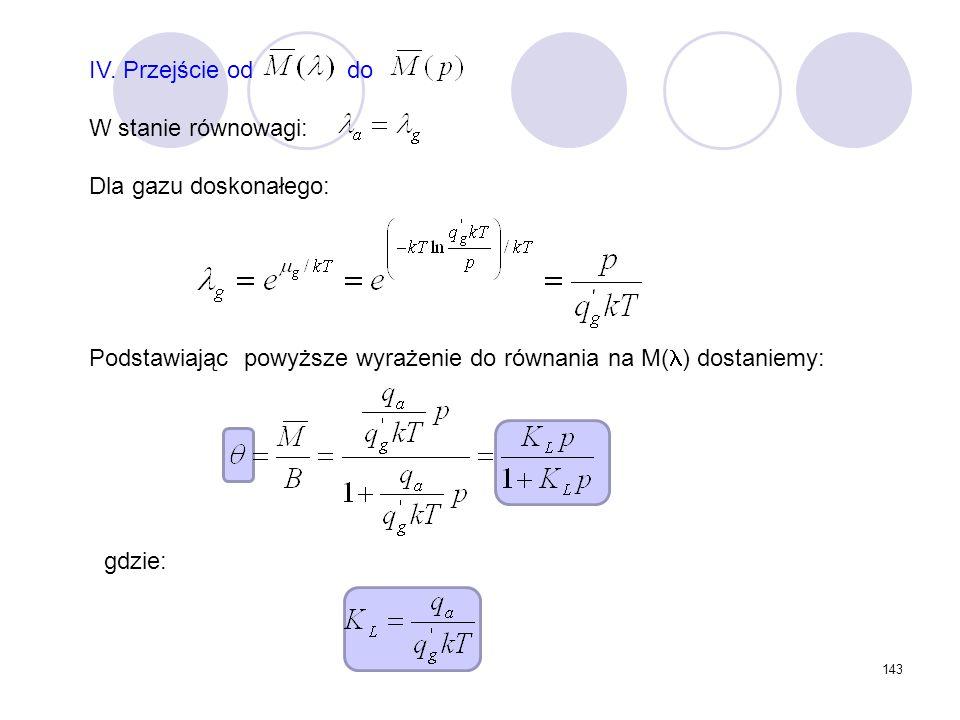 IV. Przejście od do W stanie równowagi: Dla gazu doskonałego: Podstawiając powyższe wyrażenie do równania na M() dostaniemy: