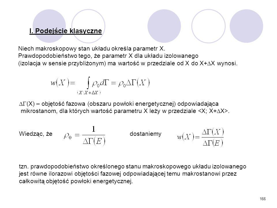 I. Podejście klasyczne Niech makroskopowy stan układu określa parametr X. Prawdopodobieństwo tego, że parametr X dla układu izolowanego.