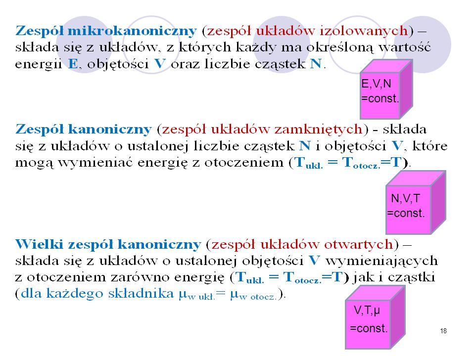 E,V,N =const. N,V,T =const. V,T,µ =const.