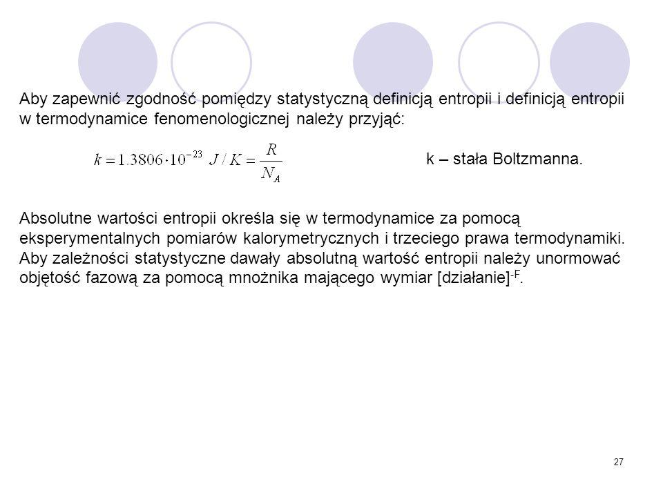 Aby zapewnić zgodność pomiędzy statystyczną definicją entropii i definicją entropii w termodynamice fenomenologicznej należy przyjąć: