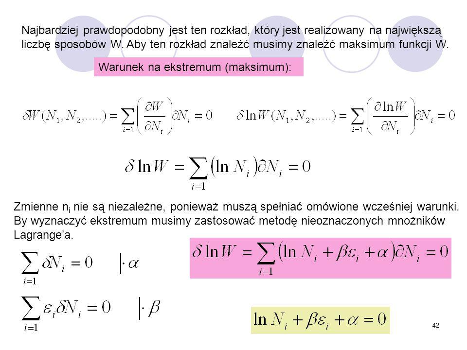 Najbardziej prawdopodobny jest ten rozkład, który jest realizowany na największą liczbę sposobów W. Aby ten rozkład znaleźć musimy znaleźć maksimum funkcji W.