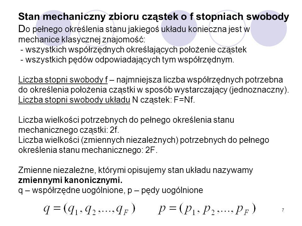 Stan mechaniczny zbioru cząstek o f stopniach swobody Do pełnego określenia stanu jakiegoś układu konieczna jest w mechanice klasycznej znajomość: - wszystkich współrzędnych określających położenie cząstek - wszystkich pędów odpowiadających tym współrzędnym.