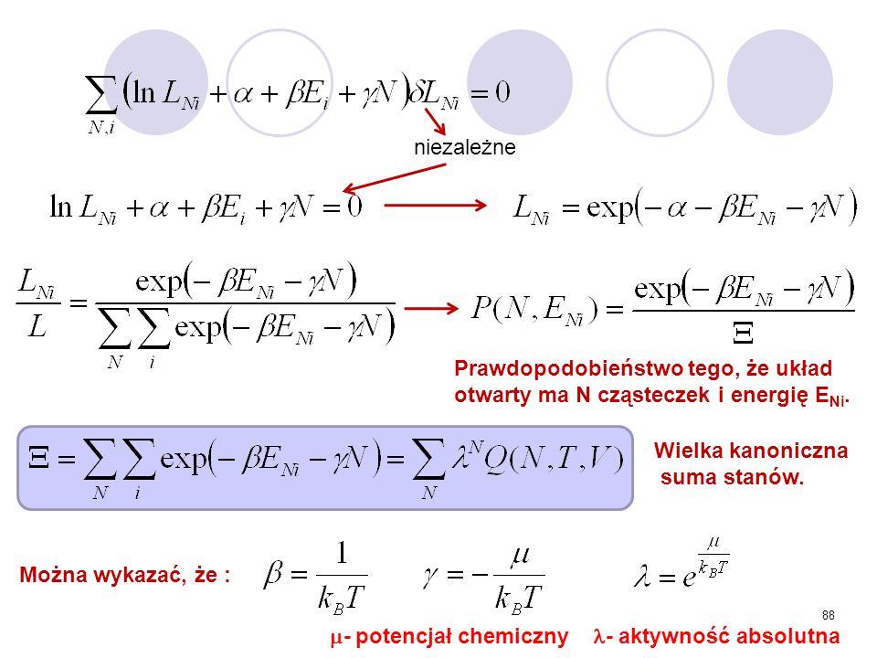 niezależne Prawdopodobieństwo tego, że układ otwarty ma N cząsteczek i energię ENi. Wielka kanoniczna suma stanów.
