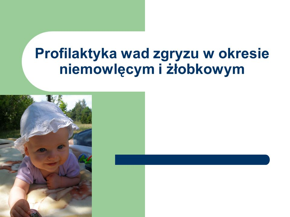Profilaktyka wad zgryzu w okresie niemowlęcym i żłobkowym