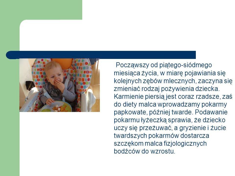 Począwszy od piątego-siódmego miesiąca życia, w miarę pojawiania się kolejnych zębów mlecznych, zaczyna się zmieniać rodzaj pożywienia dziecka.