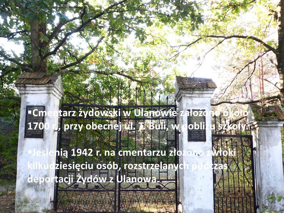 Cmentarz żydowski w Ulanowie założono około 1700 r. , przy obecnej ul