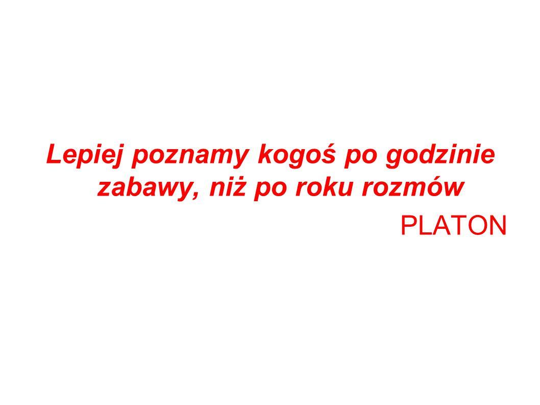 Lepiej poznamy kogoś po godzinie zabawy, niż po roku rozmów PLATON