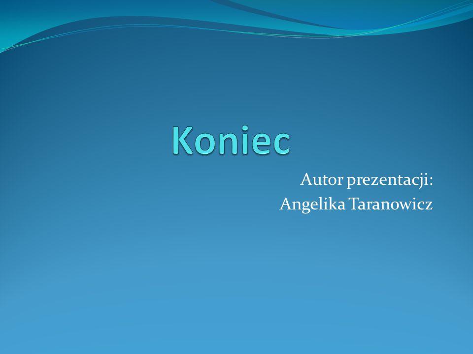 Autor prezentacji: Angelika Taranowicz