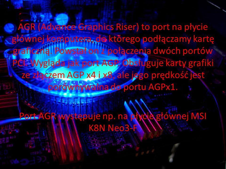 Port AGR występuje np. na płycie głównej MSI K8N Neo3-F
