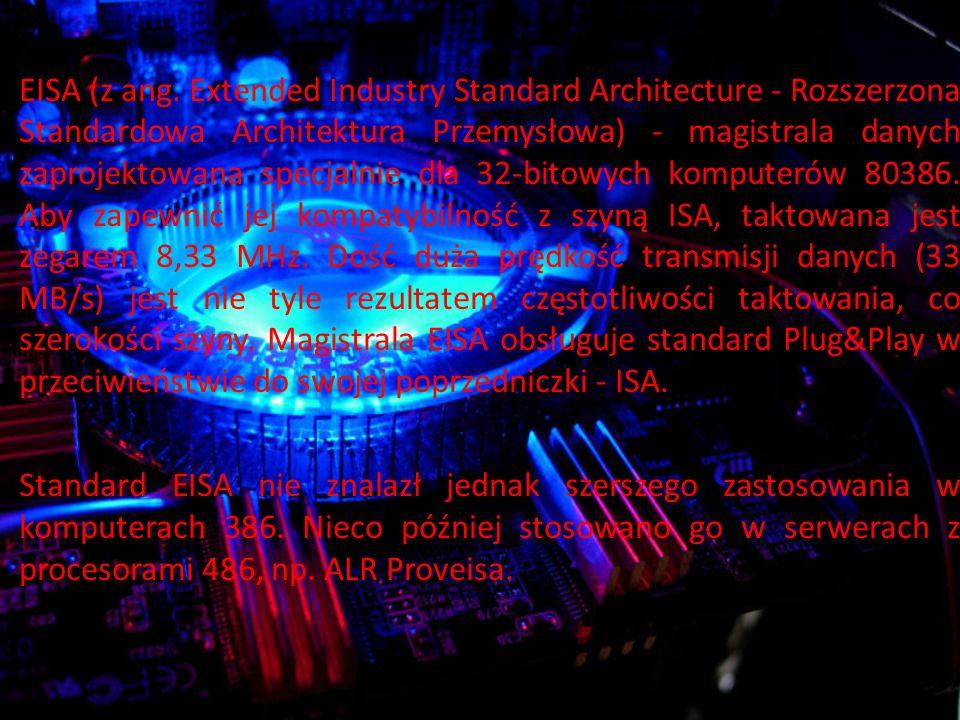 EISA (z ang. Extended Industry Standard Architecture - Rozszerzona Standardowa Architektura Przemysłowa) - magistrala danych zaprojektowana specjalnie dla 32-bitowych komputerów 80386. Aby zapewnić jej kompatybilność z szyną ISA, taktowana jest zegarem 8,33 MHz. Dość duża prędkość transmisji danych (33 MB/s) jest nie tyle rezultatem częstotliwości taktowania, co szerokości szyny. Magistrala EISA obsługuje standard Plug&Play w przeciwieństwie do swojej poprzedniczki - ISA.