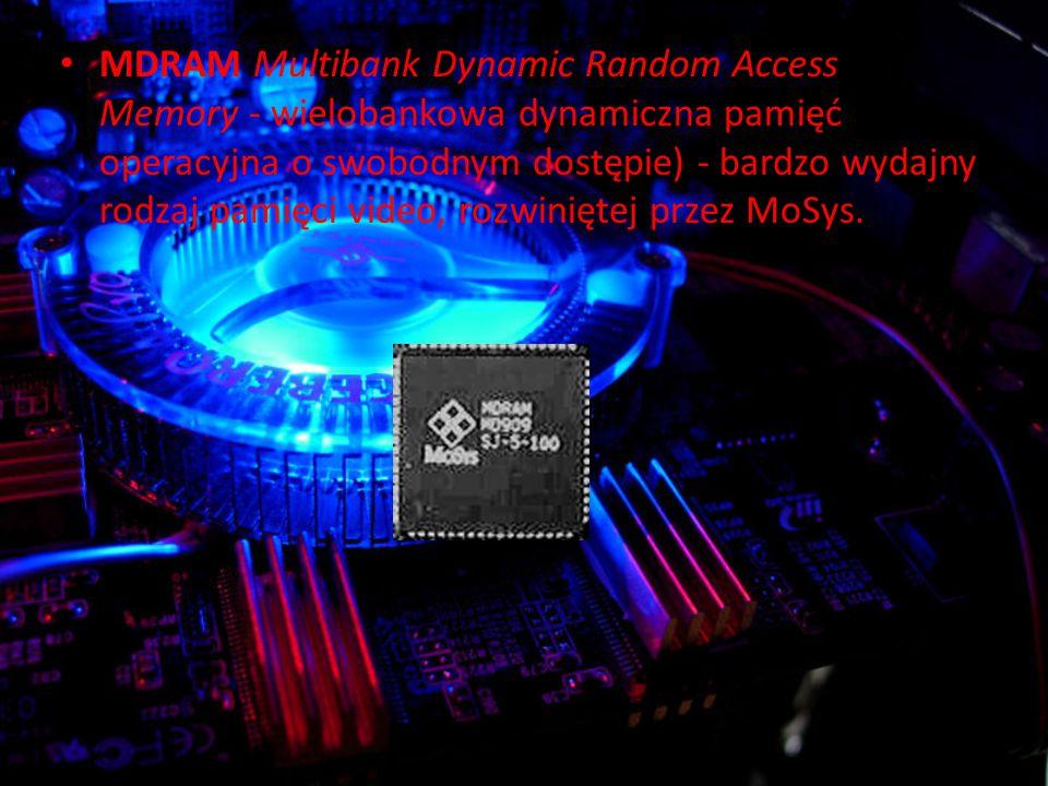 MDRAM Multibank Dynamic Random Access Memory - wielobankowa dynamiczna pamięć operacyjna o swobodnym dostępie) - bardzo wydajny rodzaj pamięci video, rozwiniętej przez MoSys.