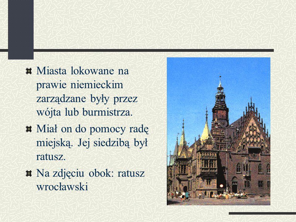 Miasta lokowane na prawie niemieckim zarządzane były przez wójta lub burmistrza.