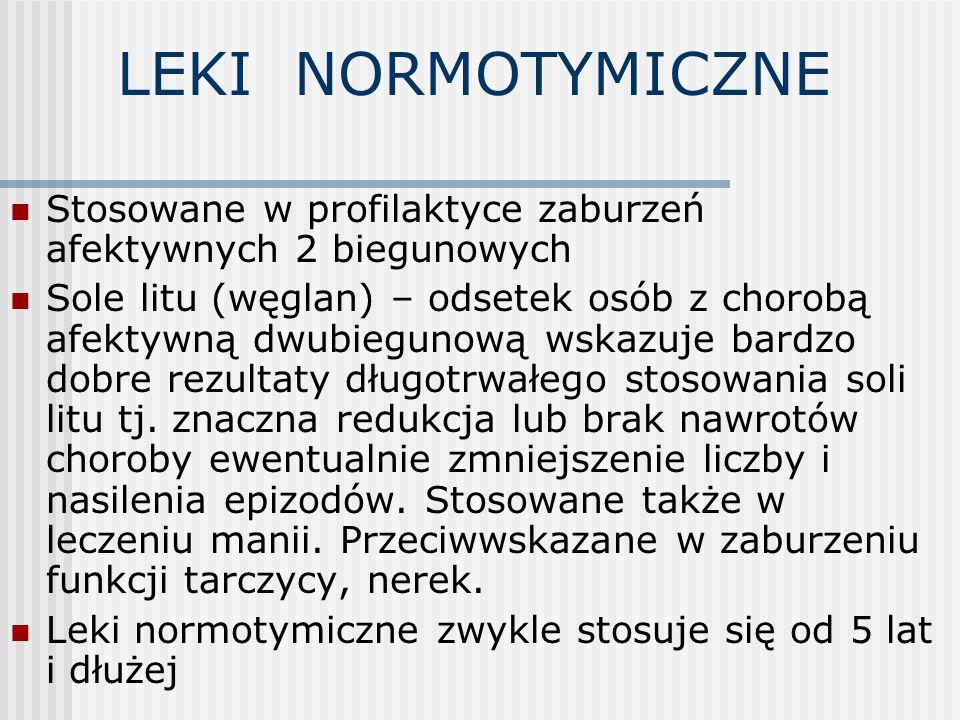 LEKI NORMOTYMICZNE Stosowane w profilaktyce zaburzeń afektywnych 2 biegunowych.