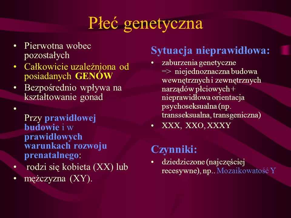 Płeć genetyczna Sytuacja nieprawidłowa: Czynniki: