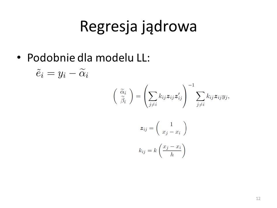 Regresja jądrowa Podobnie dla modelu LL: